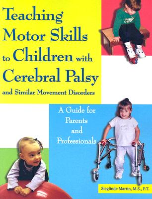 Image for Teaching Motor Skills to Children With Cerebral Palsy And Similar Movement Disorders: A Guide for Parents And Professionals