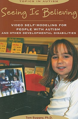 Image for Seeing Is Believing: Video Self-Modeling for People with Autism and Other Developmental Disabilities (Topics in Autism)