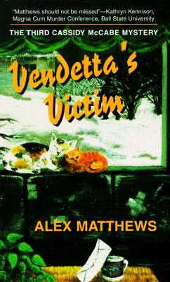 Vendetta's Victim: The Third Cassidy McCabe Mystery (Cassidy McCabe Mysteries), Alex Matthews