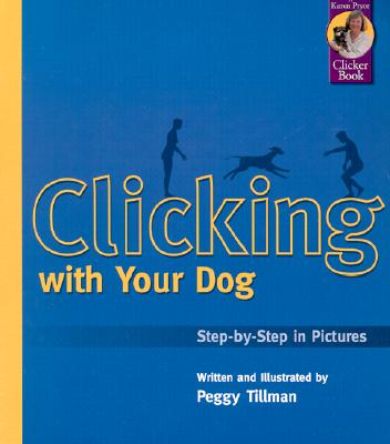 Image for Clicking With Your Dog: Step-By-Step in Pictures (Karen Pryor Clicker Books)