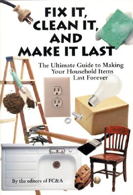 Image for Fix It, Clean It and Make It Last: The Ultimate Guide to Making Your Household Items Last Forever