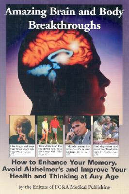 Image for Amazing Brain and Body Breakthroughs : How to Enhance Your Memory, Avoid Alzheimer's and Improve Your Health and Thinking at Any Age