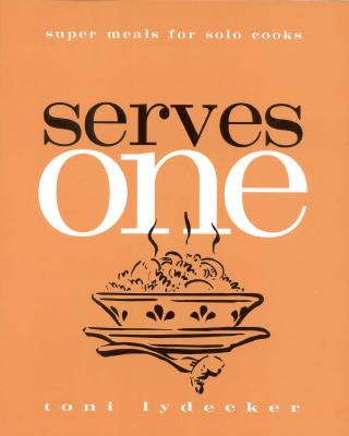 Image for Serves One: Super Meals for Solo Cooks