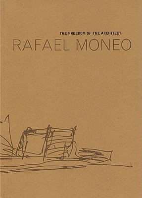 Image for Rafael Moneo: The Freedom Of the Architect: The Raoul Wallenberg Lecture
