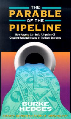 Image for The Parable of the Pipeline: How Anyone Can Build a Pipeline of Ongoing Residual Income in the New Economy