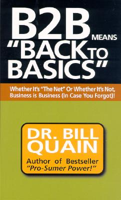 Image for B2B Means Back to Basics: Whether It's the Net or Whether It's Not, Business Is Business (In Case You Forgot
