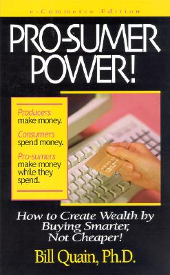 Image for Pro-Sumer Power II ! How to Create Wealth by Being Smarter, Not Cheaper, and Referring Others to Do the Same