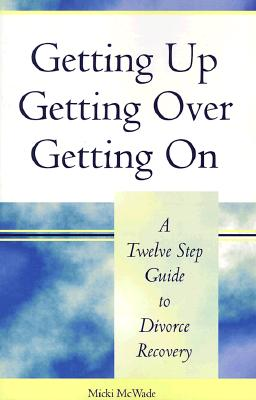 Image for Getting Up, Getting Over, Getting On: A Twelve Step Guide to Divorce Recovery