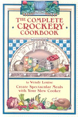 The Complete Crockery Cookbook (The Complete Crockpot Cookbook, 1), Louise, Wendy