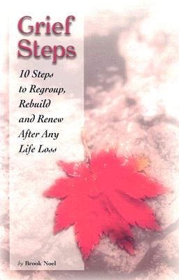 Image for Grief Steps: 10 Steps to Regroup, Rebuild and Renew After Any Life Loss