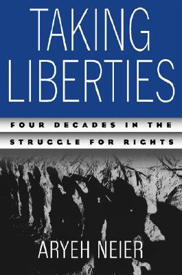 Taking Liberties: Four Decades in the Struggle for Rights, Neier, Aryeh