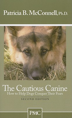 The Cautious Canine-How to Help Dogs Conquer Their Fears, Patricia B. McConnell