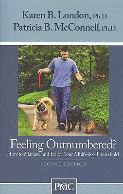 Feeling Outnumbered? How to Manage and Enjoy Your Multi-Dog Household., Karen B. London, Patricia B. McConnell