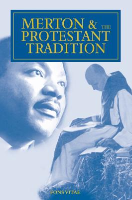 Image for Merton and the Protestant Tradition (The Fons Vitae Thomas Merton series)