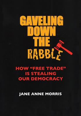 "Image for Gaveling Down the Rabble: How ""Free Trade"" Is Stealing Our Democracy"