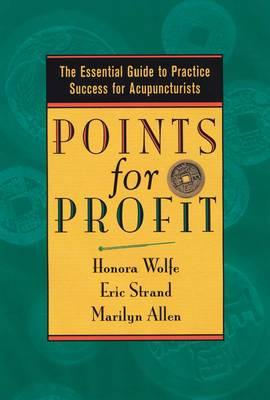 Image for Points for Profit: The Essential Guide to Practice Success for Acupuncturists