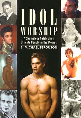 Image for IDOL WORSHIP A SHAMELESS CELEBRATION OF MALE BEAUTY IN THE MOVIES