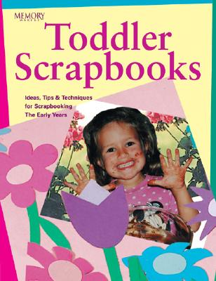 Image for Memory Makers Toddler Scrapbooks : Ideas, Tips & Techniques for Scrapbooking the Early Years