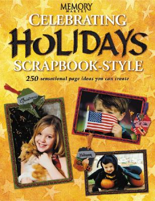 Image for Celebrating Holidays Scrapbook Style: 250 Sensational Page Ideas You Can Create