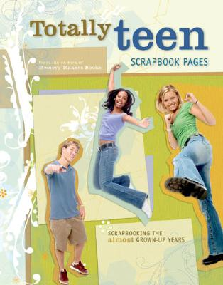 Image for Totally Teen Scrapbook Pages: Scrapbooking the Almost Grown-Up Years