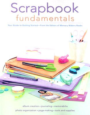 Scrapbook Fundamentals: Your Guide to Getting Started (Memory Makers), Memory Makers