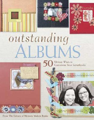 Image for Outstanding Albums: 50 Unique Ways to Customize Your Scrapbooks (Memory Makers)