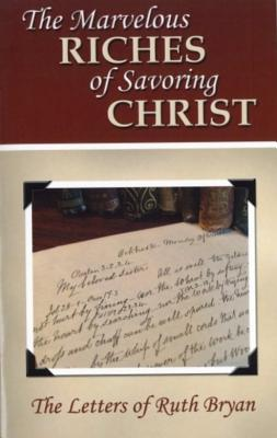 The Marvelous Riches of Savoring Christ: The Letters of Ruth Bryan, Bryan, Ruth