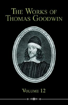 Image for Works of Thomas Goodwin Volume 12