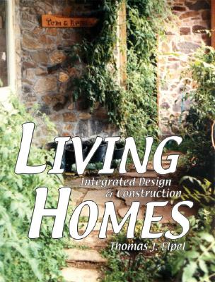 Living Homes:  Integrated Design & Construction, Elpel, Thomas J.