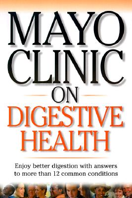 Image for Mayo Clinic on Digestive Health: Enjoy Better Digestion with Answers to More than 12 Common Conditions