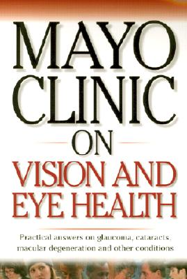 Image for Mayo Clinic On Vision And Eye Health: Practical Answers on Glaucoma, Cataracts, Macular Degeneration & Other     Conditions (Mayo Clinic on Health)