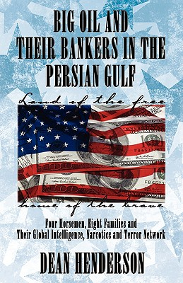 Big Oil and Their Bankers in the Persian Gulf, Henderson, Dean