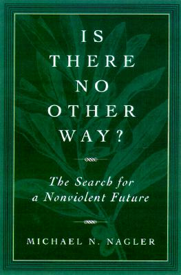 Image for Is There No Other Way?: The Search for a Nonviolent Future