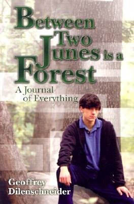 Image for Between Two Junes Is a Forest: A Journal of Everything