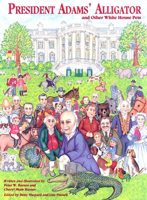 President Adams' Alligator and Other White House Pets, Barnes, Peter; Barnes, Cheryl Shaw