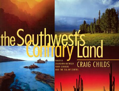 Image for The Southwest's Contrary Land: Forever Changing Between Four Corners and the Sea of Cortes