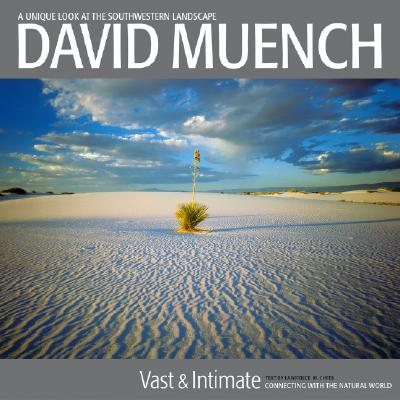 Image for David Muench Vast & Intimate: Connecting With the Natural World