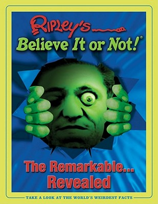 Image for Ripley's Believe It or Not: The Remarkable...revealed