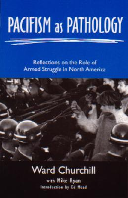 Pacifism As Pathology: Reflections On The Role Of Armed Struggle In North America, Churchill, Ward