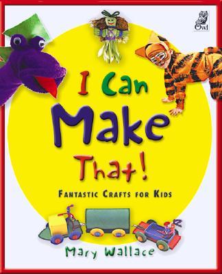 Image for I Can Make That!: Fantastic Crafts for Kids