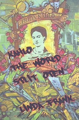 Image for Kahlo: The World Split Open