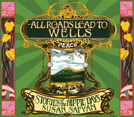 All Roads Lead to Wells: Stories of the Hippie Days, Safyan, Susan