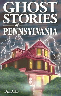 Ghost Stories of Pennsylvania, Dan Asfar  (Author)