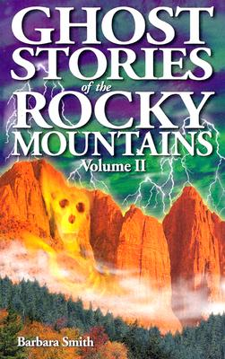 Ghost Stories of the Rocky Mountains: Volume II, Barbara Smith