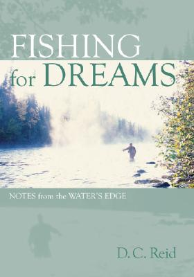 Fishing for Dreams: Notes from the Water's Edge, REID, D.C.