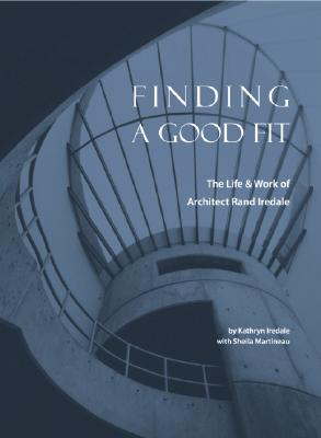 Image for Finding a Good Fit: The Life & Work of Architect Rand Iredale