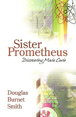 Image for Sister Prometheus: Discovering Marie Curie
