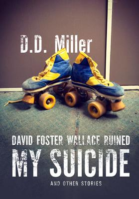 Image for David Foster Wallace Ruined My Suicide
