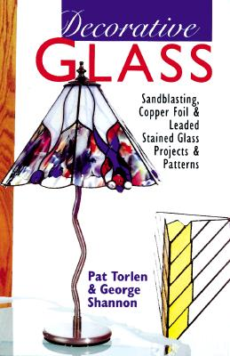 Image for Decorative Glass: Sandblasting, Copper Foil & Leaded Stained Glass Projects & Patterns