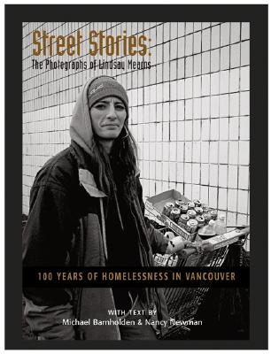 Street Stories: 100 Years of Homelessness in Vancouver, Barnholden, Michael;Newman, Nancy